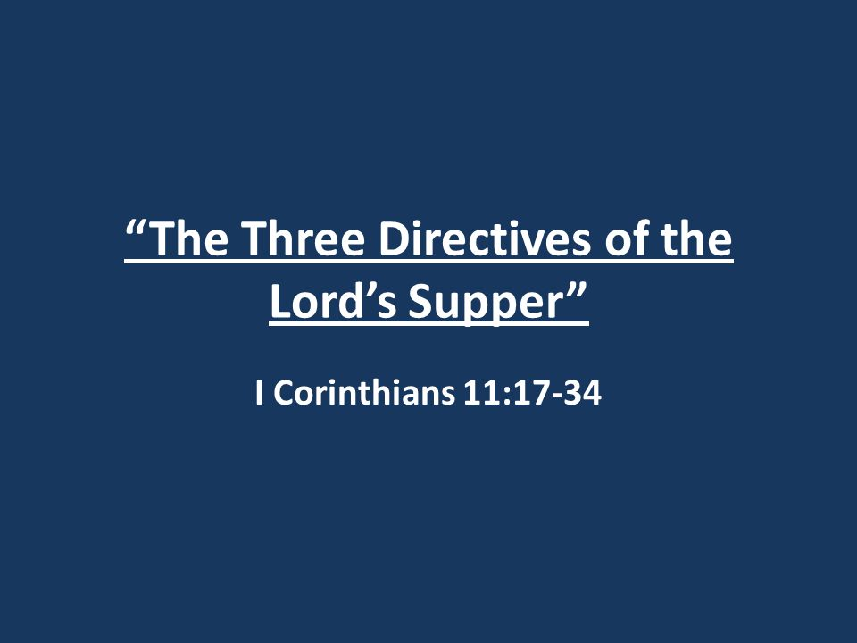 The Three Directives of the Lord's Supper I Corinthians 11:17-34