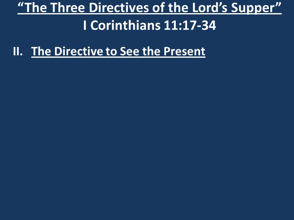 The Three Directives of the Lord's Supper I Corinthians 11:17-34 II.The Directive to See the Present