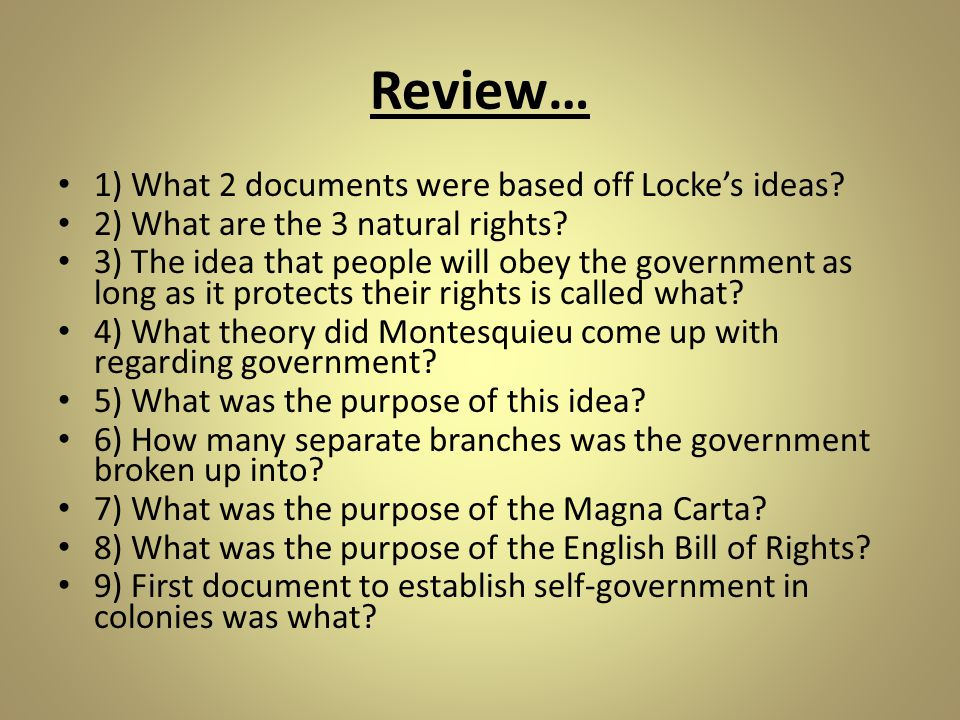 Review… 1) What 2 documents were based off Locke's ideas? 2) What are the 3 natural rights? 3) The idea that people will obey the government as long a