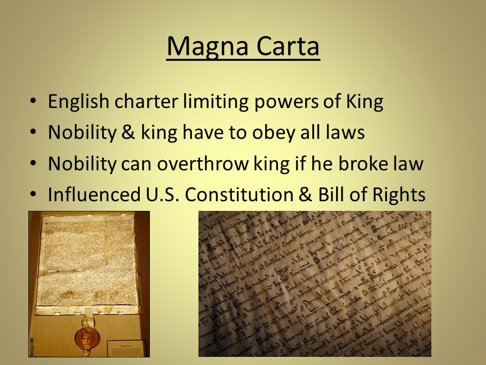 Magna Carta English charter limiting powers of King Nobility & king have to obey all laws Nobility can overthrow king if he broke law Influenced U.S.