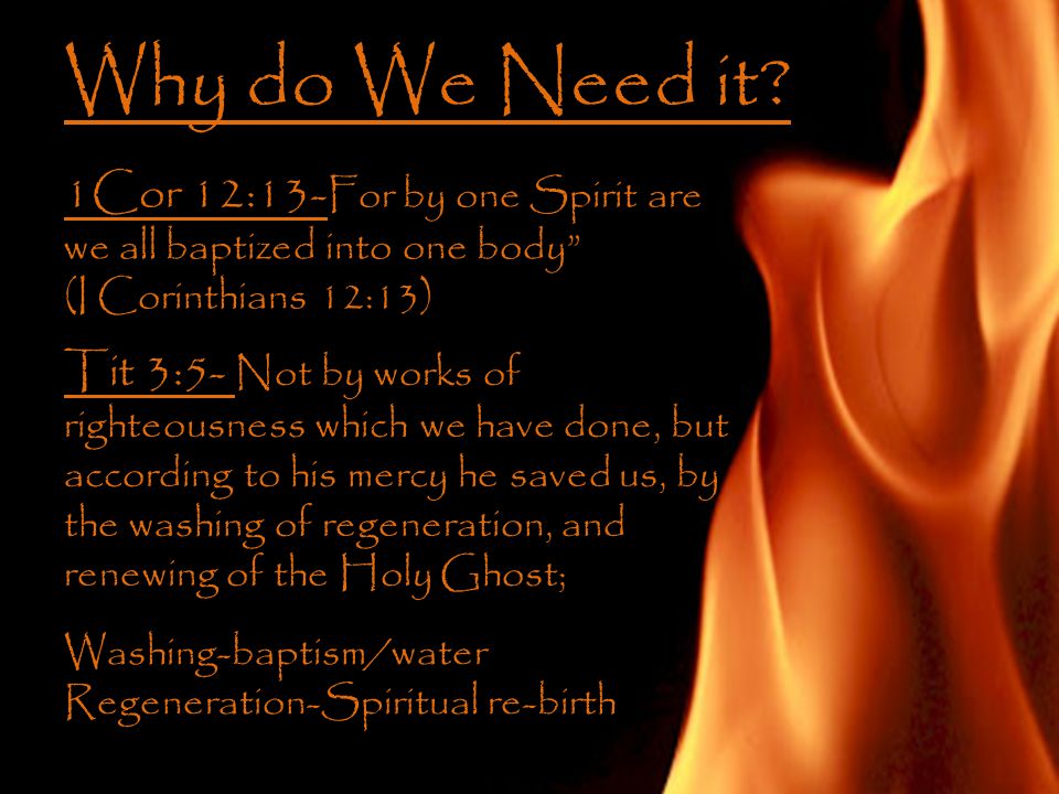 """Why do We Need it? 1Cor 12:13- For by one Spirit are we all baptized into one body"""" (I Corinthians 12:13) Tit 3:5- Not by works of righteousness which"""