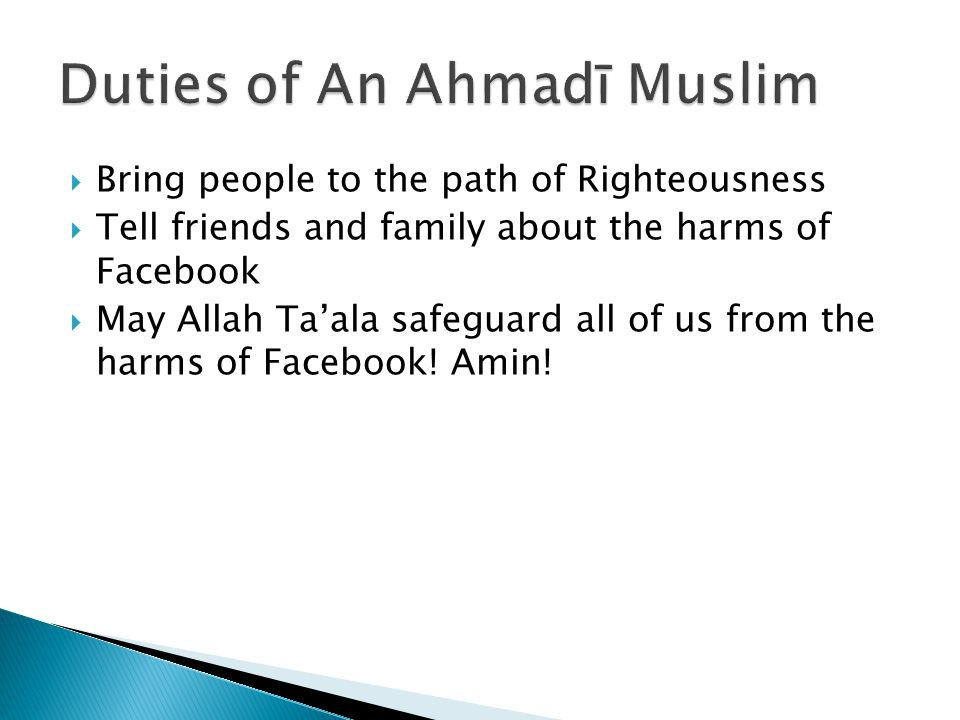  Bring people to the path of Righteousness  Tell friends and family about the harms of Facebook  May Allah Ta'ala safeguard all of us from the harm