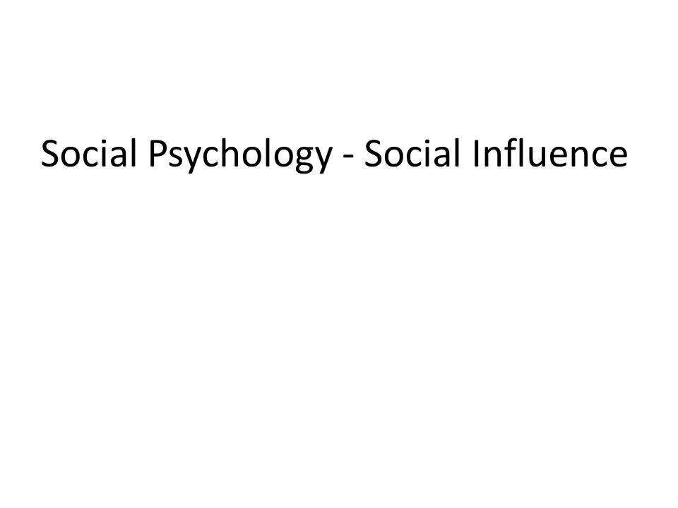 Social Psychology - Social Influence