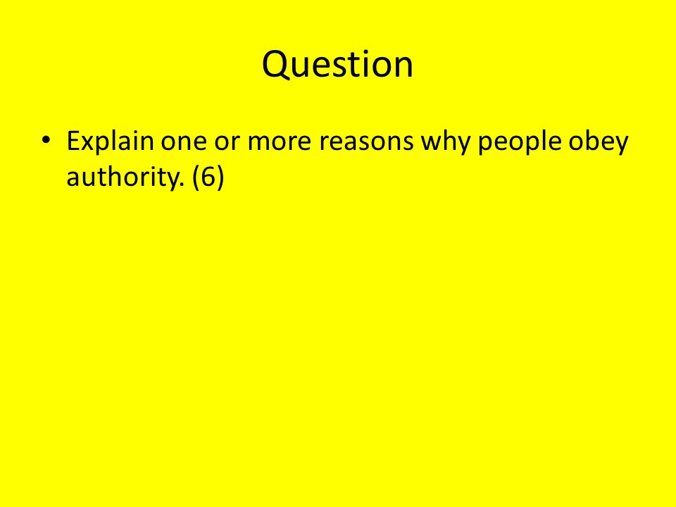 Question Explain one or more reasons why people obey authority. (6)
