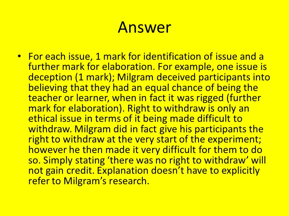 Answer For each issue, 1 mark for identification of issue and a further mark for elaboration. For example, one issue is deception (1 mark); Milgram de