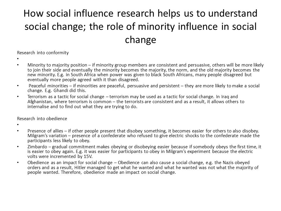 How social influence research helps us to understand social change; the role of minority influence in social change Research into conformity Minority