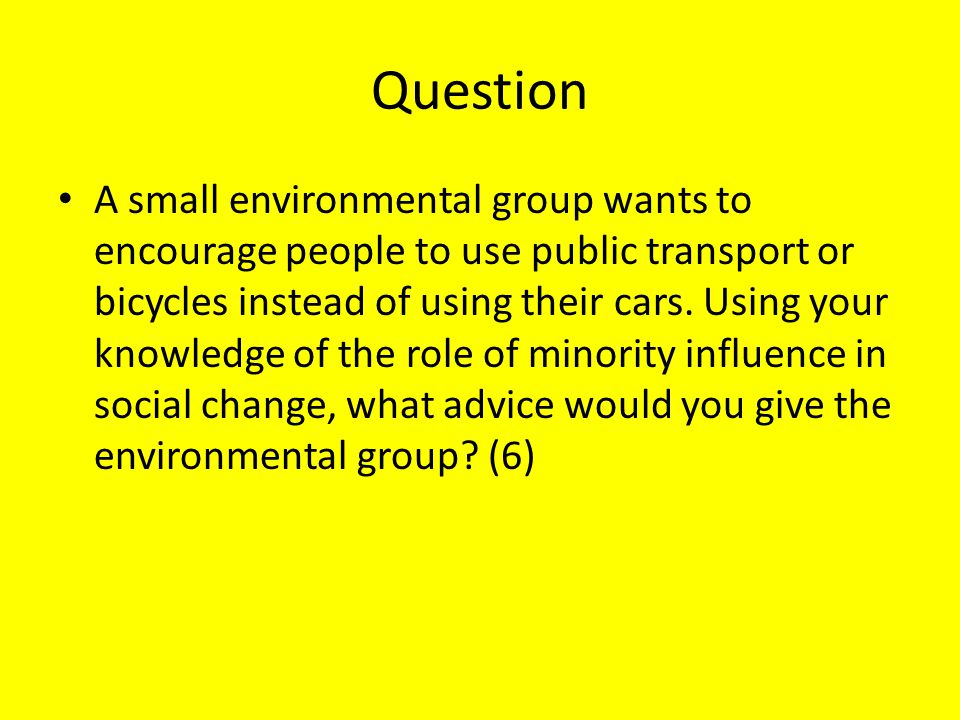 Question A small environmental group wants to encourage people to use public transport or bicycles instead of using their cars. Using your knowledge o