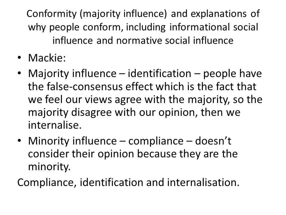 Conformity (majority influence) and explanations of why people conform, including informational social influence and normative social influence Mackie