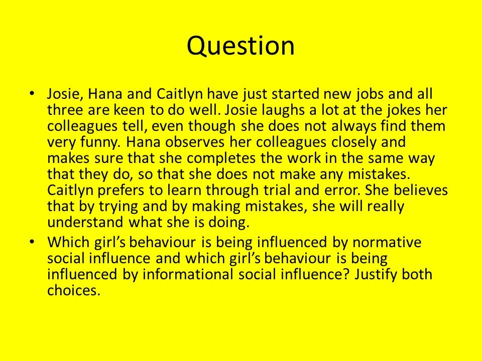 Question Josie, Hana and Caitlyn have just started new jobs and all three are keen to do well. Josie laughs a lot at the jokes her colleagues tell, ev