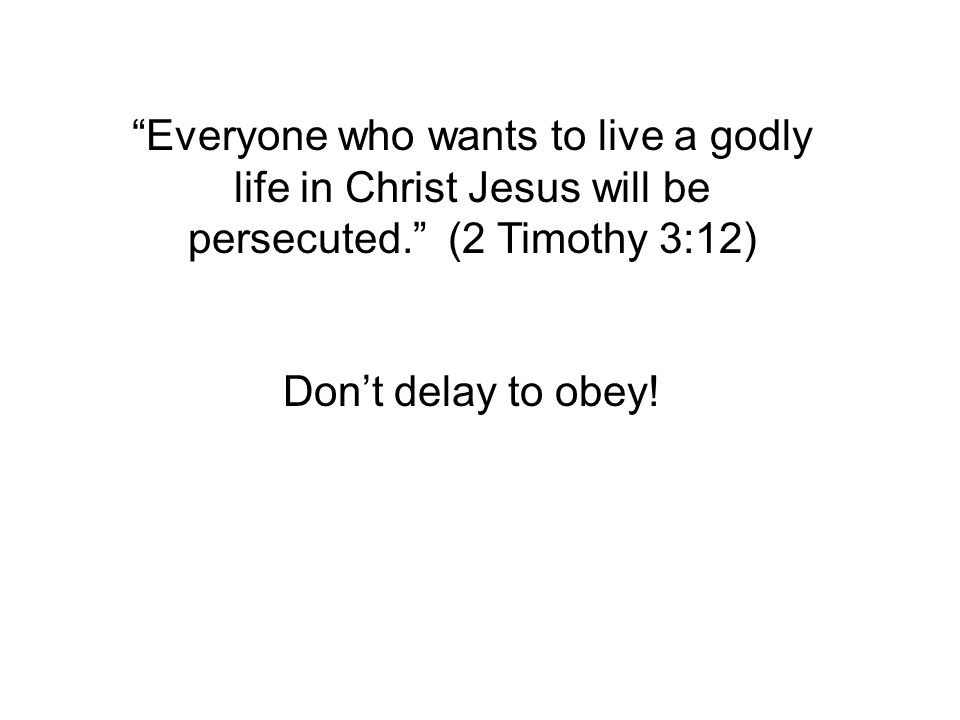 Don't delay to obey!