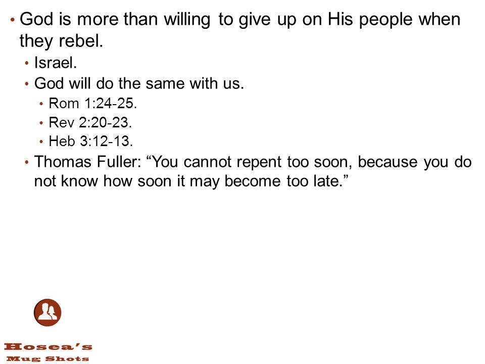 God is more than willing to give up on His people when they rebel.
