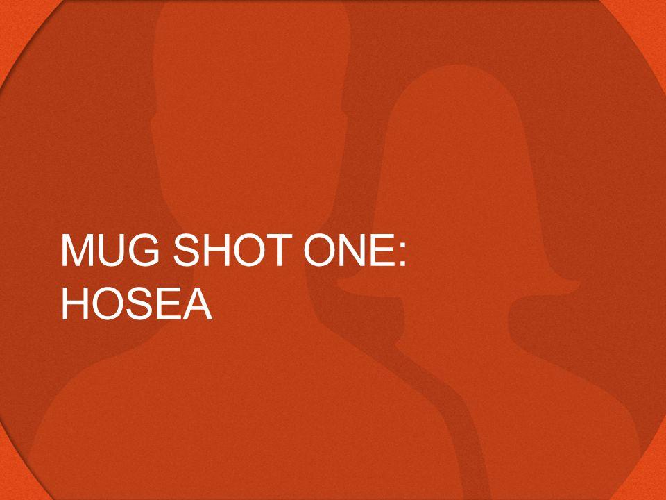 MUG SHOT ONE: HOSEA