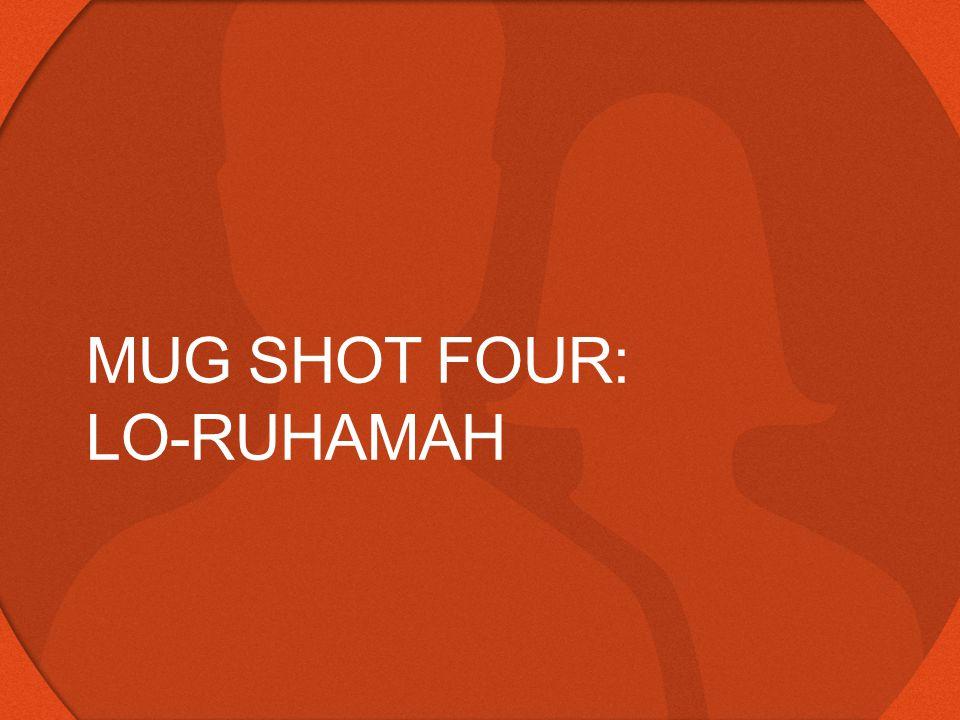 MUG SHOT FOUR: LO-RUHAMAH
