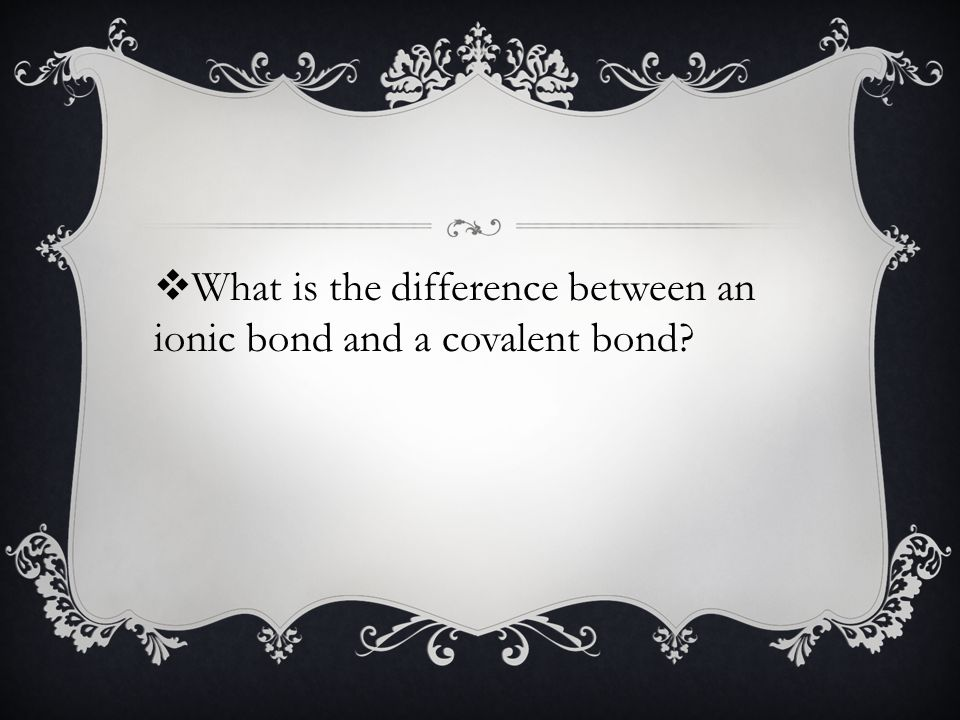  What is the difference between an ionic bond and a covalent bond