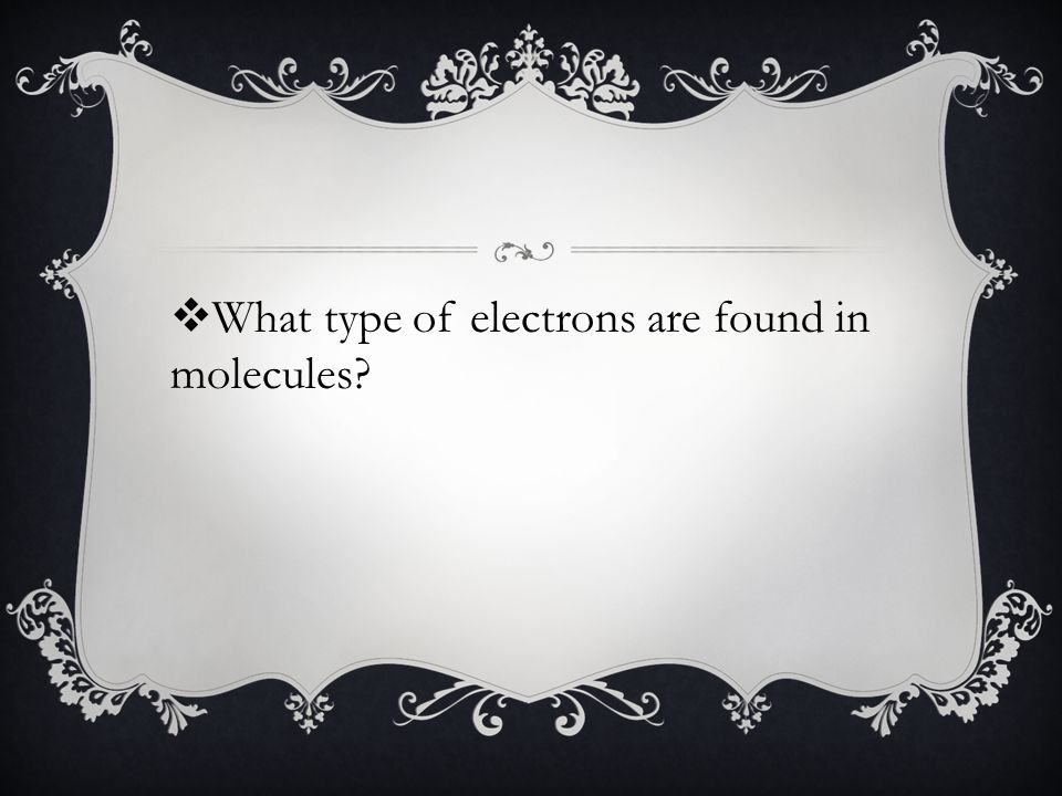  What type of electrons are found in molecules