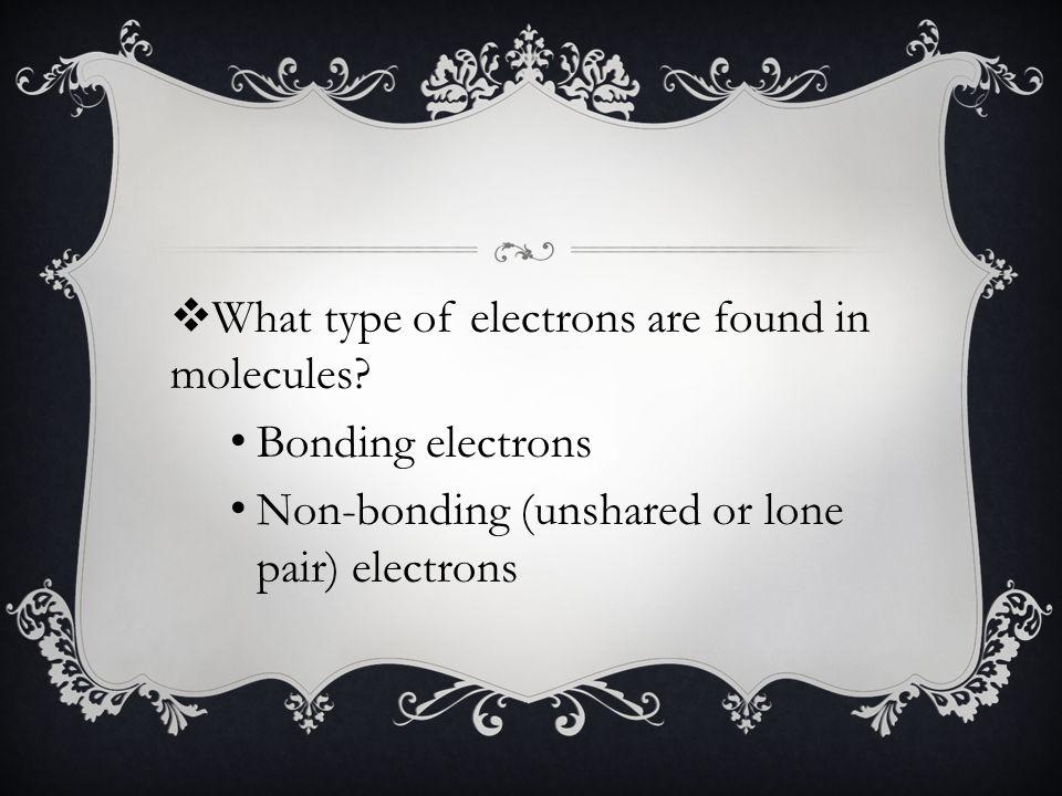 Bonding electrons Non-bonding (unshared or lone pair) electrons