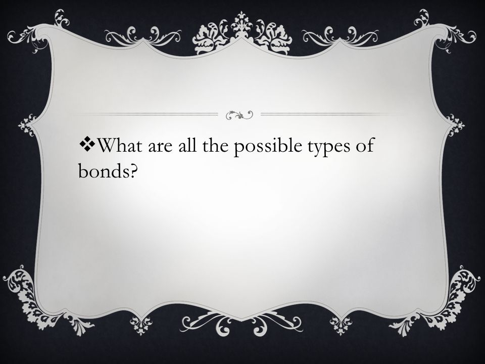  What are all the possible types of bonds