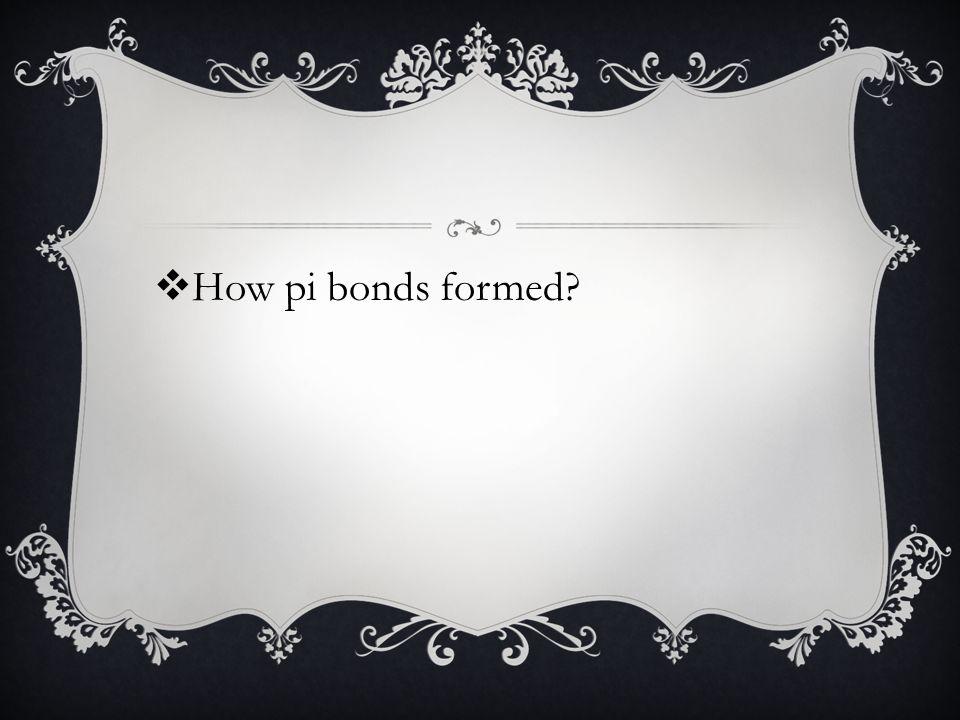  How pi bonds formed