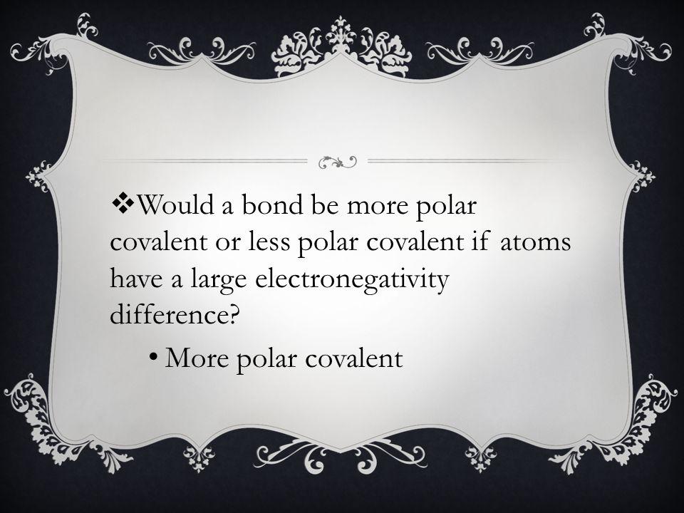 More polar covalent