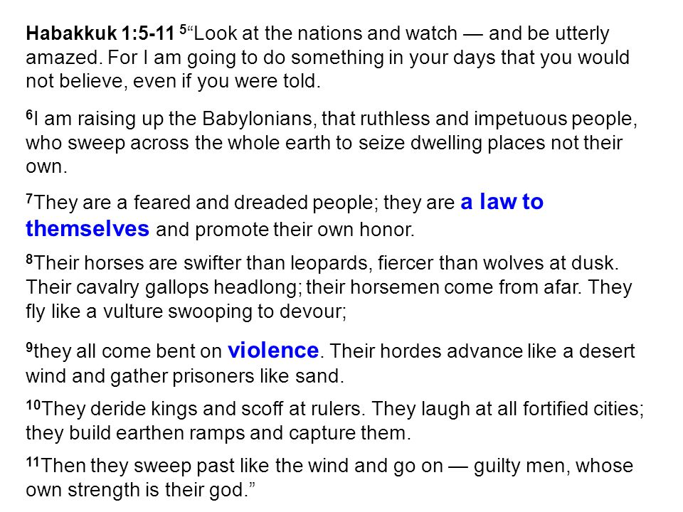Habakkuk 1:5-11 5 Look at the nations and watch — and be utterly amazed.