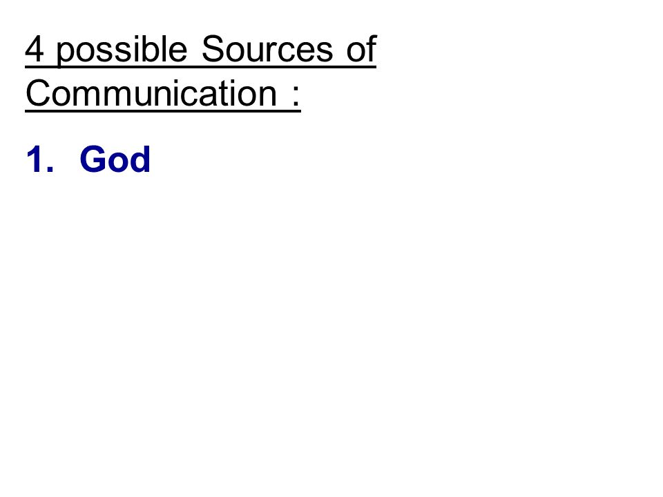 4 possible Sources of Communication : 1.God