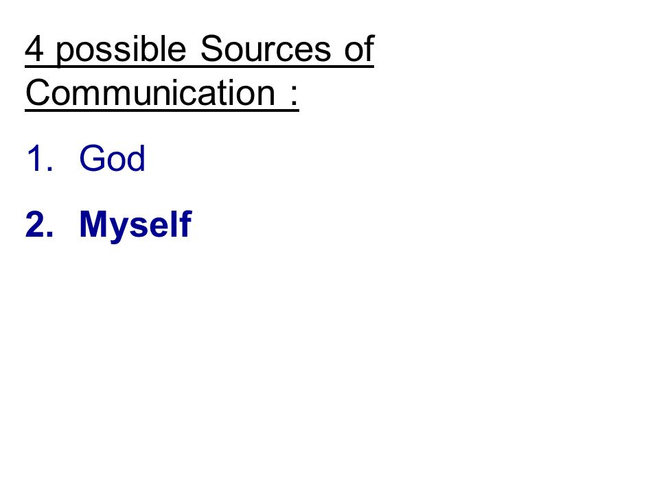 4 possible Sources of Communication : 1.God 2.Myself