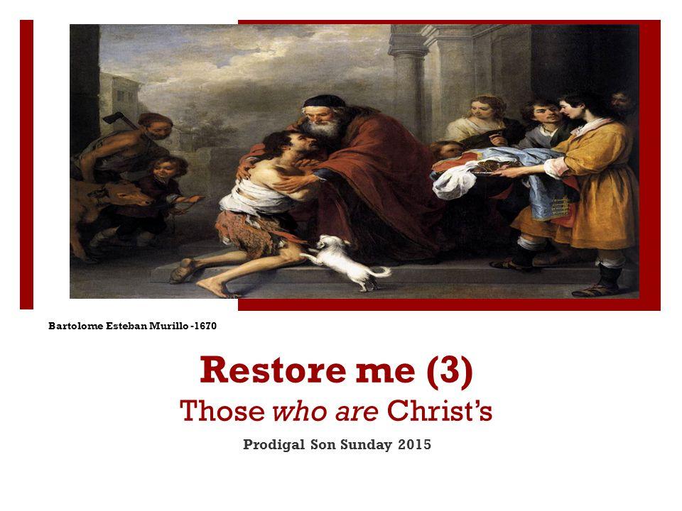Restore me (3) Those who are Christ's Prodigal Son Sunday 2015 Bartolome Esteban Murillo -1670
