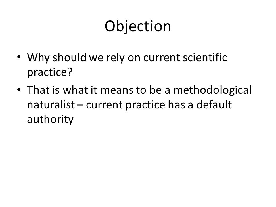 Objection Why should we rely on current scientific practice.