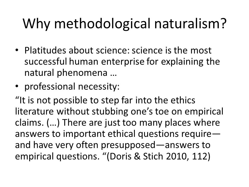Harman's naturalism Different approaches for doing moral philosophy can be differentiated by their attitude towards science (Harman 2000, 79).