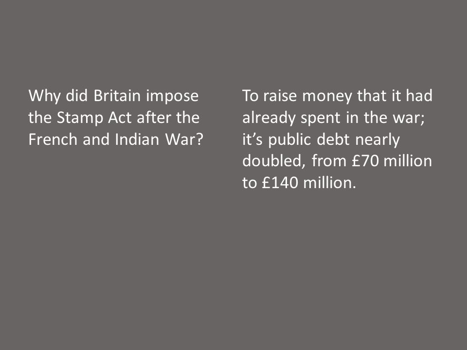 Why did Britain impose the Stamp Act after the French and Indian War.
