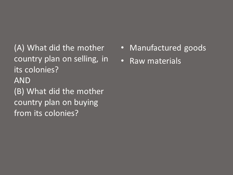(A) What did the mother country plan on selling, in its colonies.