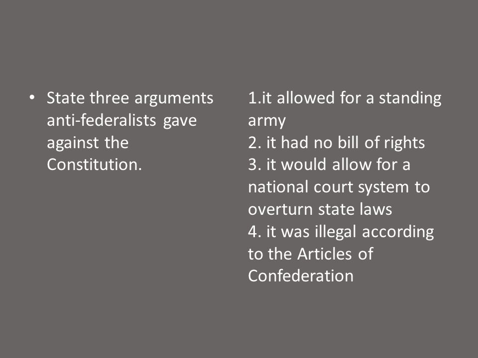 State three arguments anti-federalists gave against the Constitution.