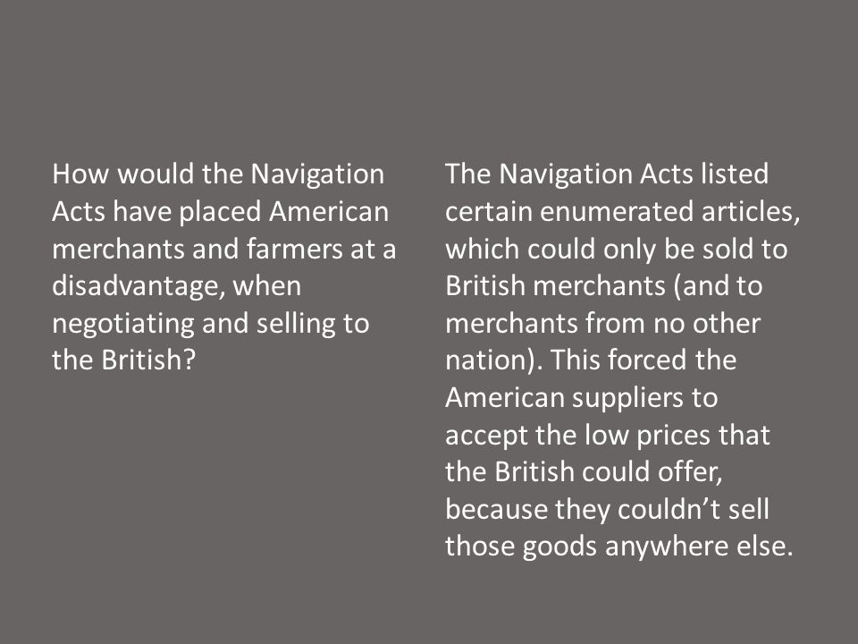 How would the Navigation Acts have placed American merchants and farmers at a disadvantage, when negotiating and selling to the British.