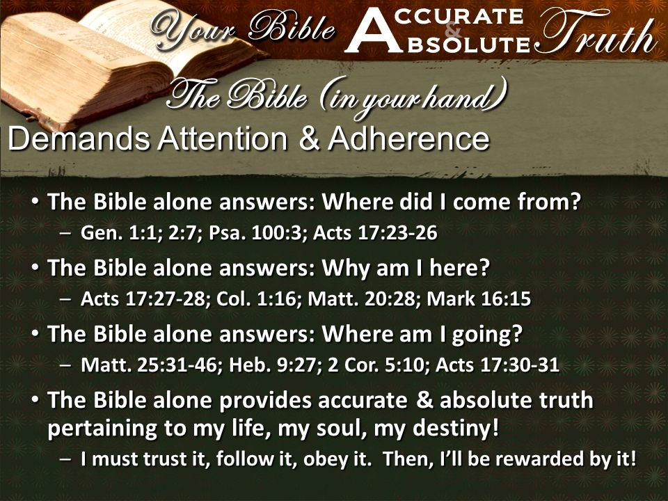 Demands Attention & Adherence The Bible alone answers: Where did I come from.