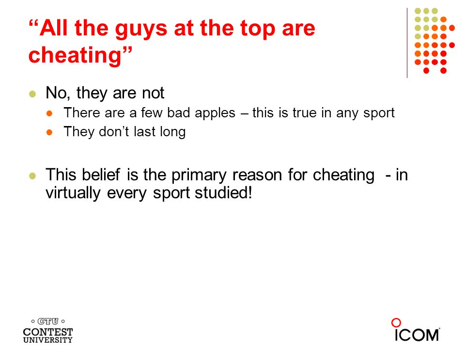 No, they are not There are a few bad apples – this is true in any sport They don't last long This belief is the primary reason for cheating - in virtually every sport studied.