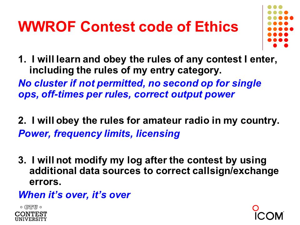 1. I will learn and obey the rules of any contest I enter, including the rules of my entry category. No cluster if not permitted, no second op for sin