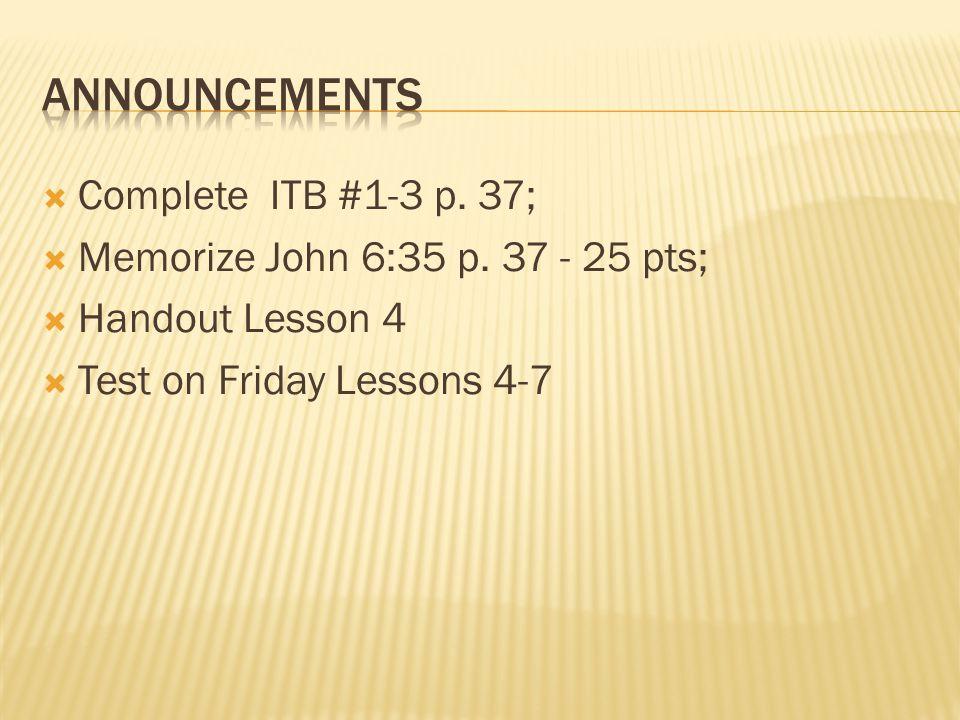  Complete ITB #1-3 p. 37;  Memorize John 6:35 p.