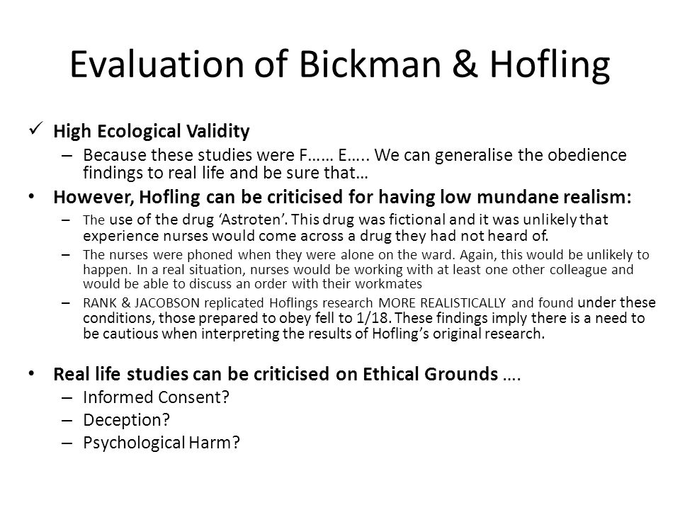 Evaluation of Bickman & Hofling High Ecological Validity – Because these studies were F…… E….. We can generalise the obedience findings to real life a