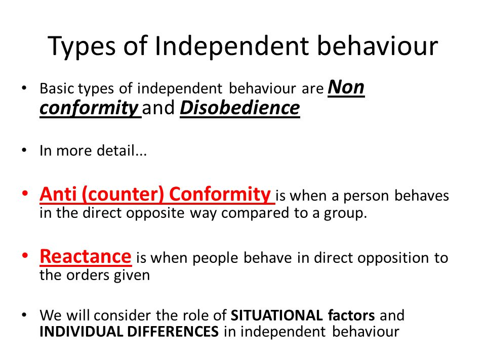 Types of Independent behaviour Basic types of independent behaviour are Non conformity and Disobedience In more detail... Anti (counter) Conformity is