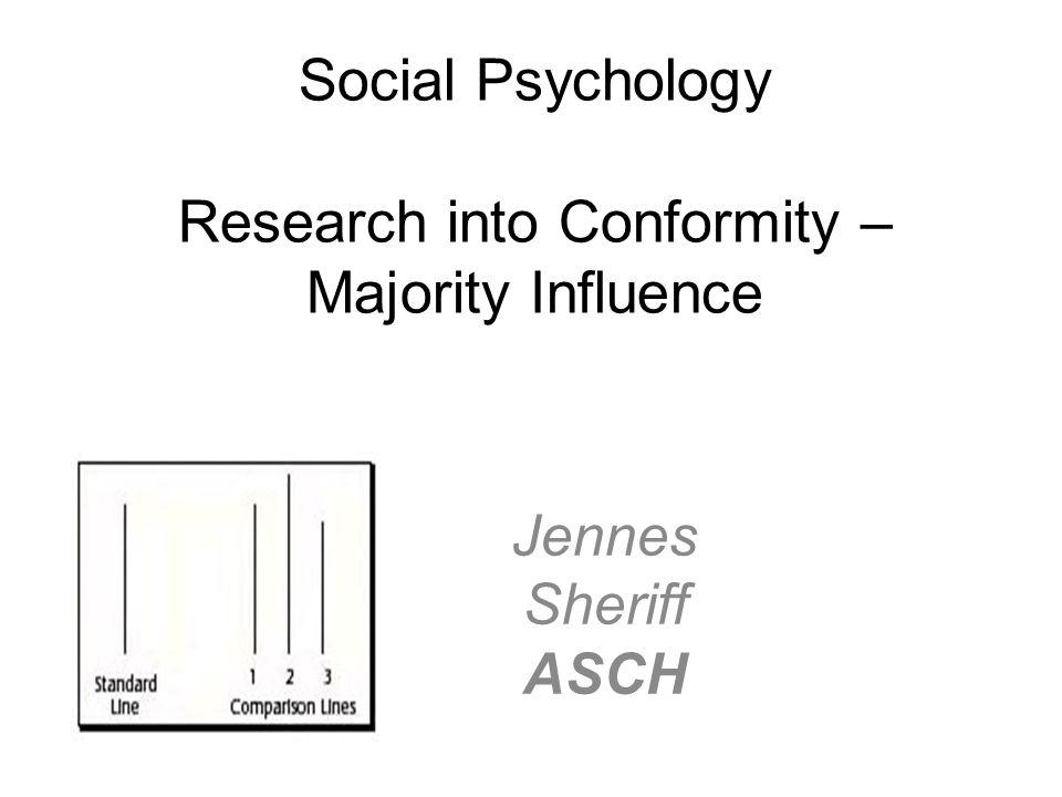 Social Psychology Research into Conformity – Majority Influence Jennes Sheriff ASCH
