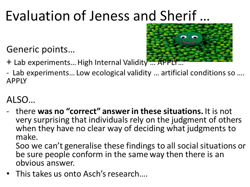 Evaluation of Jeness and Sherif … Generic points… + Lab experiments… High Internal Validity … APPLY… - Lab experiments… Low ecological validity … arti
