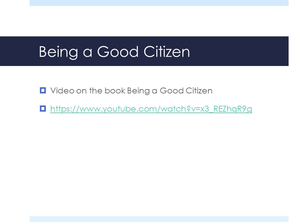 Being a Good Citizen  Video on the book Being a Good Citizen  https://www.youtube.com/watch?v=x3_REZhqR9g https://www.youtube.com/watch?v=x3_REZhqR9