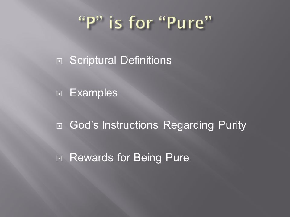  Scriptural Definitions  Examples  God's Instructions Regarding Purity  Rewards for Being Pure