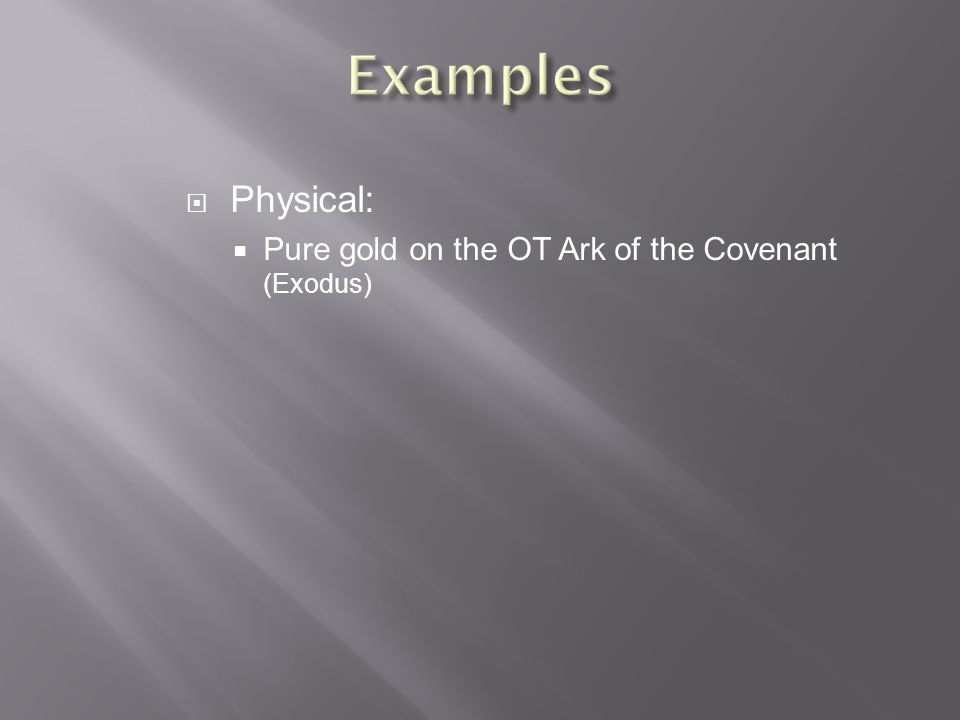  Physical:  Pure gold on the OT Ark of the Covenant (Exodus)