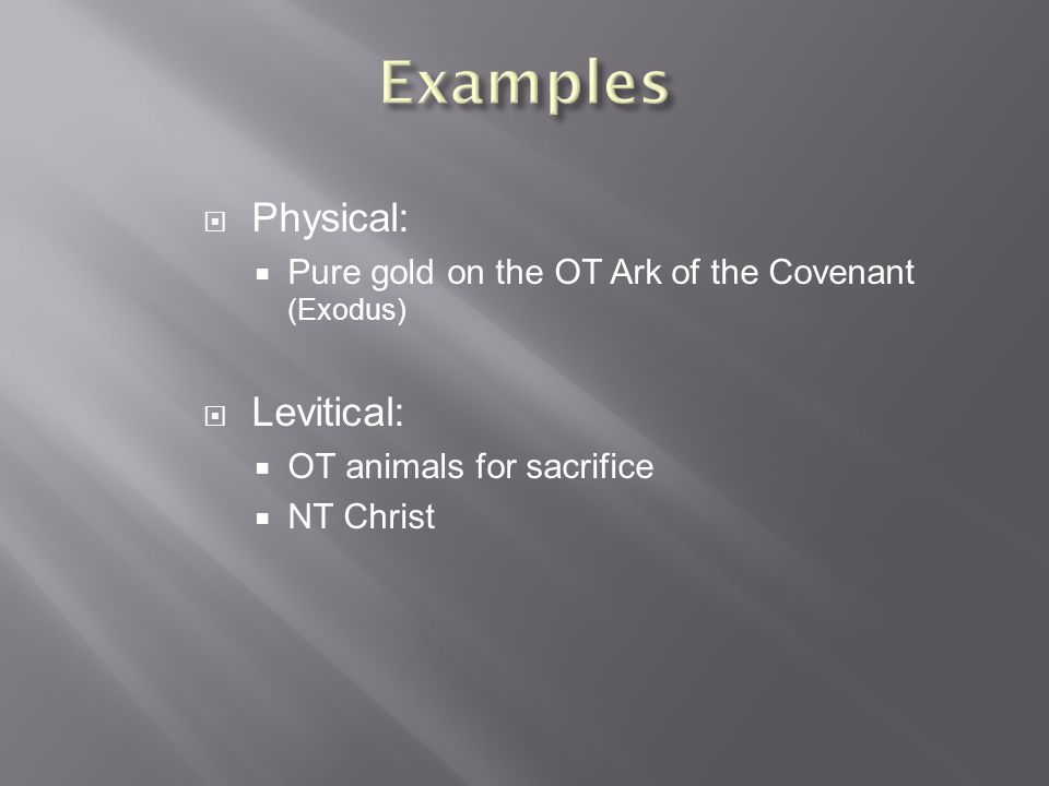  Physical:  Pure gold on the OT Ark of the Covenant (Exodus)  Levitical:  OT animals for sacrifice  NT Christ