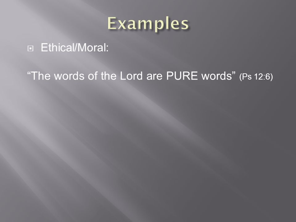  Ethical/Moral: The words of the Lord are PURE words (Ps 12:6)