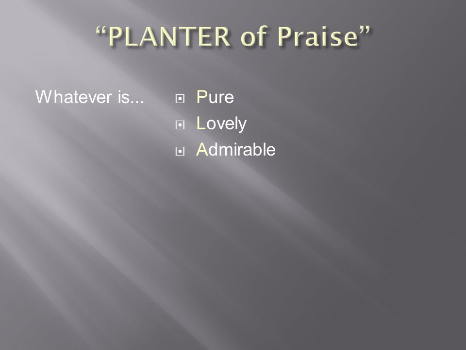  Pure  Lovely  Admirable  Noble Whatever is...