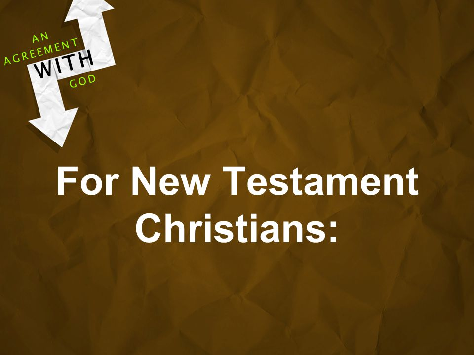 For New Testament Christians: AGREEMENT WITH GOD AN
