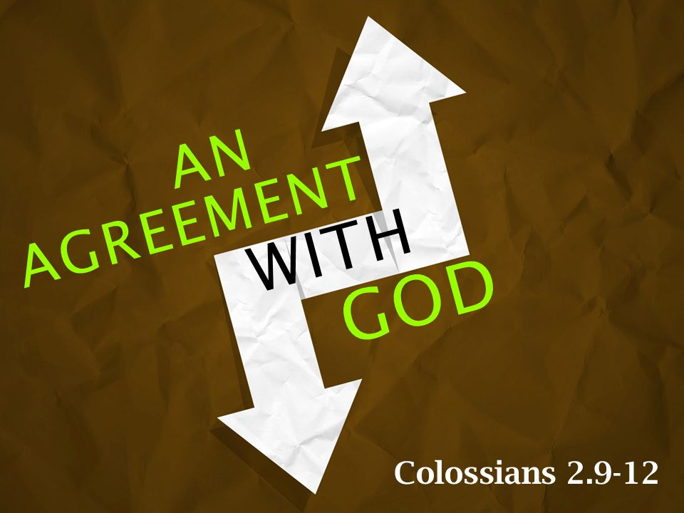 AGREEMENT WITH GOD AN Colossians 2.9-12