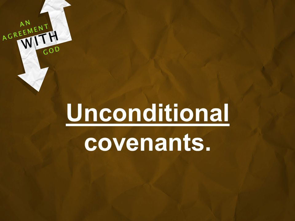 Unconditional covenants. AGREEMENT WITH GOD AN